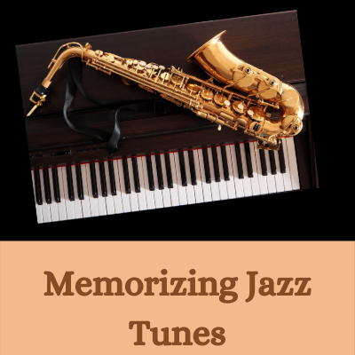 Memorizing Jazz Tunes;  The 5-step system for learning tunes with success
